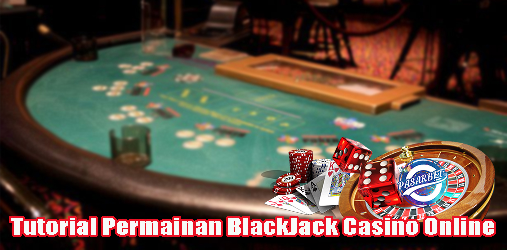 Tutorial Permainan Blackjack Casino Online